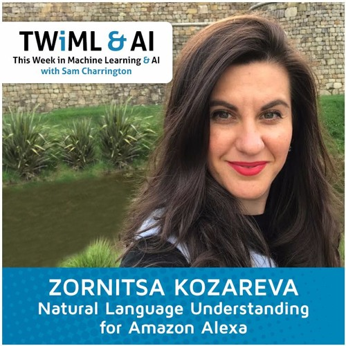 Natural Language Understanding for Amazon Alexa with Zornitsa Kozareva - TWiML Talk #30