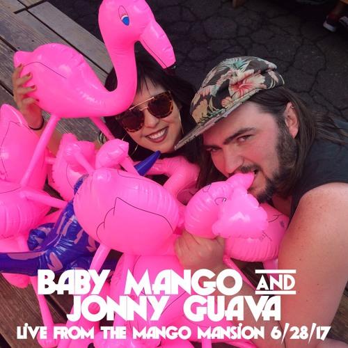 Baby Mango & Jonny Guava - Live From The Mango Mansion 6-28-17