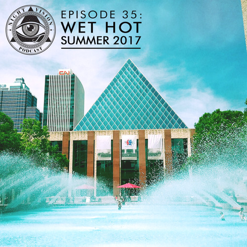 Night Vision Podcast Episode 35: Wet Hot Summer '17