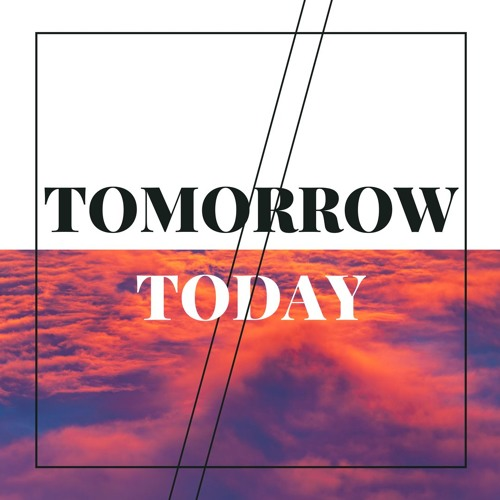 Tomorrow//Today