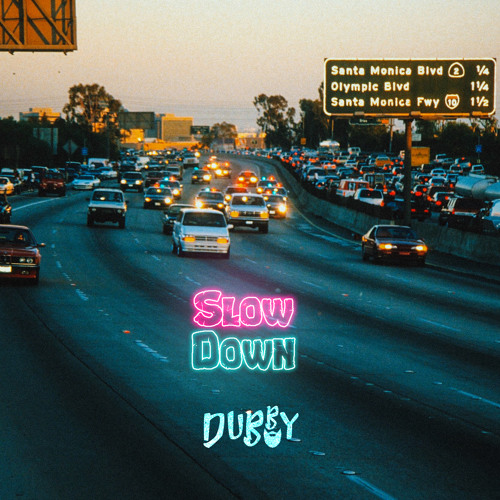 Dubby – Slow Down