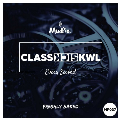 ClassSickKwl - Every Second (Original Mix) by MudPie Records
