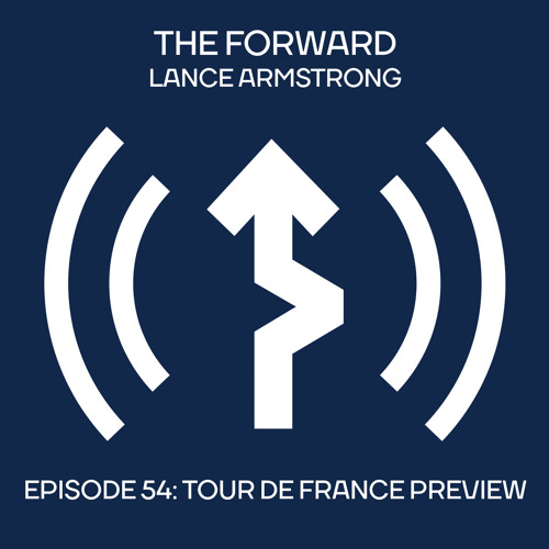 Episode 54 - 2017 Tour de France Preview // The Forward Podcast with Lance Armstrong