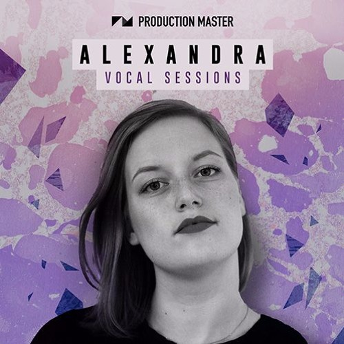 Production Master - Alexandra Vocal Sessions | Vocal Samples