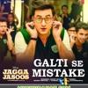 Galti Se Mistake - Jagga Jasoos