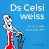 Ds Celsi weiss: Der Juli-Song