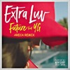 Future - Extra Luv (feat. YG) [ARECA REMIX] *FREE*