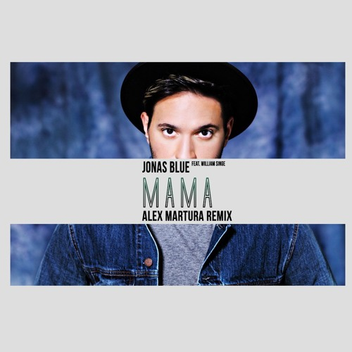 Jonas Blue - Mama feat. William Singe (Alex Martura Remix)