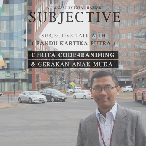 Subjective Talk with Pandu Kartika - Cerita Code4Bandung & Gerakan Anak Muda