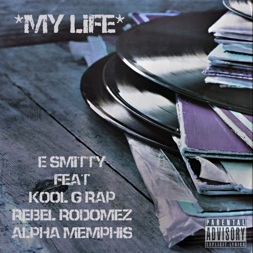 E. Smitty Feat. Kool G Rap, Rebel Rodomez & Alpha Memphis - My Life