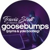 Travis Scott Ft Kendrick Lamar - Goosebumps (Jayms & Yale Bootleg)[FREE DOWNLOAD - Click