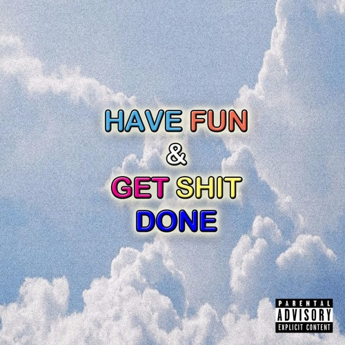 Have Fun & Get Shit Done