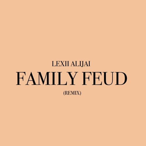 Family Feud (Remix) by Lexii Alijai | Free Listening on