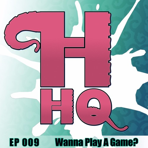 Wanna Play A Game - Ep 009