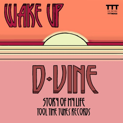 WAKE UP - D-VINE - Stories Of My Life - ToolTimeTunes Records - TTTR003 - FREE DOWNLOAD!!!
