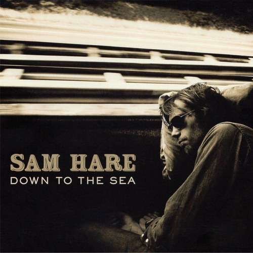 Sam Hare - Down To The Sea