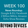 Week 100 – NR – Google & EU, Facebook 2 Billion, Amazon Echo Show Reviews