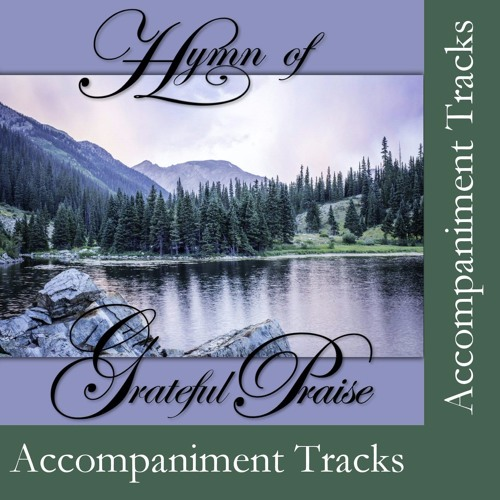 Hymn of Grateful Praise (Accompaniment Tracks) - Album