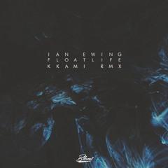 Ian Ewing - FloatLife (kkami remix)