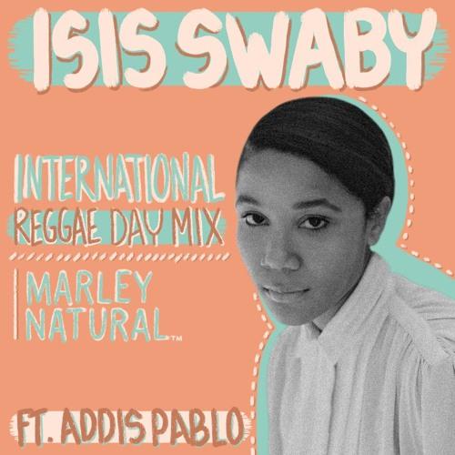Marley Natural - International Reggae Day Mix - Isis Swaby + Addis Pablo 2017