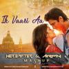 Ik Vaari Aa (Raabta) - Hereafter & Arpn (Mashup}
