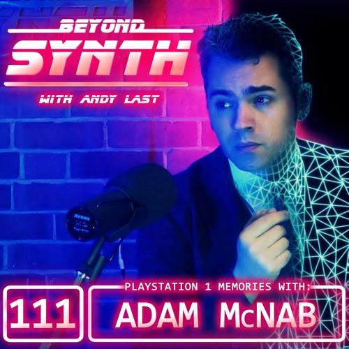 Beyond Synth - 111 - PS1 Memories Adam McNab