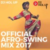 Official Afro Swing Mix 2017 Featuring Kojo Funds, JHus, Mo'Stack, Afro B, Yxng Bane, Many More