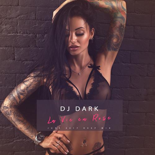 Dj Dark - La Vie en Rose (June 2017)