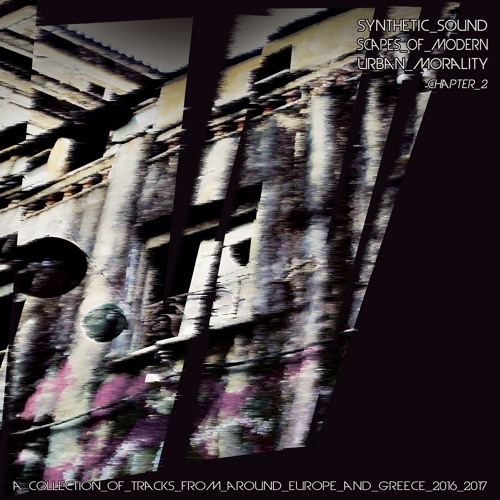 Synthetic Soundscapes Of Modern Urban Morality / Chapter 2 (2017)