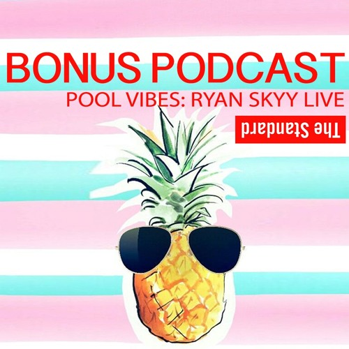 Bonus Podcast: LIVE At The Standard (Pool Vibes)