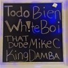 Todo Bien (All Good) - Wh!te Boi ft. That Dude Mike C. and King Damba (Prod by Ezra)