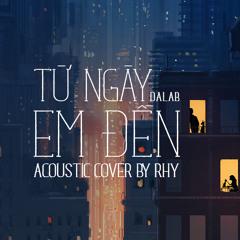 Dalab - Từ Ngày Em Đến - Acoustic Cover by Rhy