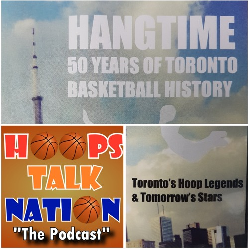 50 Years in Toronto Basketball History with Lance Winn | Hoops Talk Nation