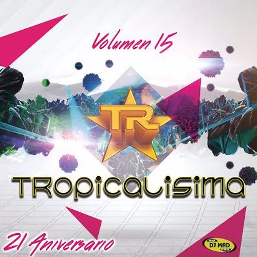 Tropicalisima en vivo Volumen 15 (2017) bj DJ MAD