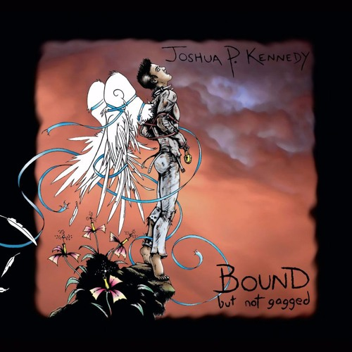 """Indie Singer/Songwriter Joshua P. Kennedy on His Debut Album """"Bound But Not Gagged."""""""