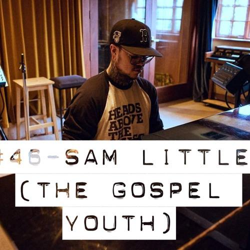 #46 - Sam Little (The Gospel Youth)
