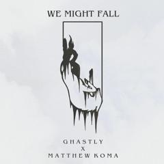 We Might Fall (Ghastly x Matthew Koma)(◕,,,◕)