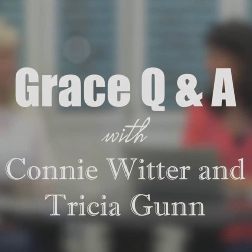 Grace Q & A With Tricia Gunn And Connie Witter