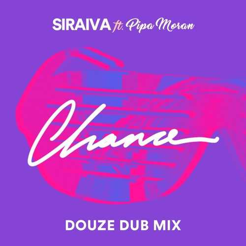 Siraiva - Chance Ft Pipa Moran (Douze Dub Mix)