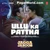 Ullu Ka Pattha | Jagga Jasoos |Ranbir Katrina | Pritam Amitabh B Arijit Singh