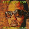 AFEEL JOE EGO - WHAT I AM GOING FOR - ROCK BOTTOM STAR