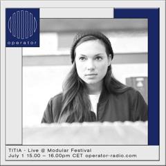 TITIA live at Modular Festival - 1st July 2017 (Operator X Clone Records)