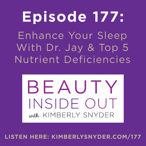 Episode 177: Enhance Your Sleep With Dr. Jay & Top 5 Nutrient Deficiencies