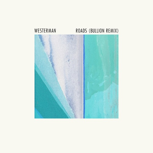 Westerman - Roads - Bullion Remix