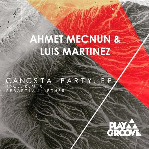 Ahmet Mecnun & Luis Martinez - Gangsta Party EP