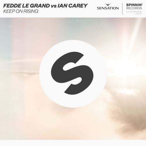 Fedde Le Grand Vs Ian Carey - Keep On Rising [OUT NOW]