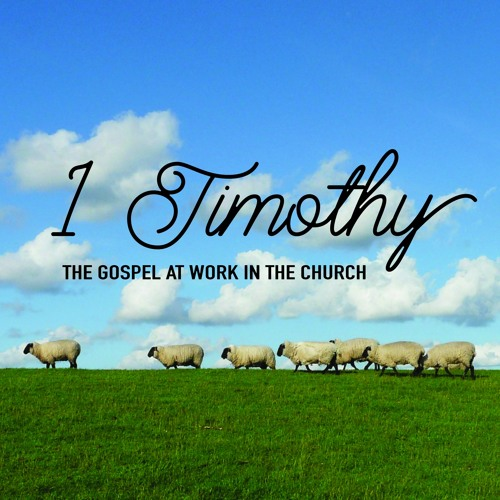 1 Timothy: The Gospel at Work in the Church