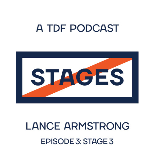 Episode 03 - Stage 3 // Stages: A TDF Podcast with Lance Armstrong