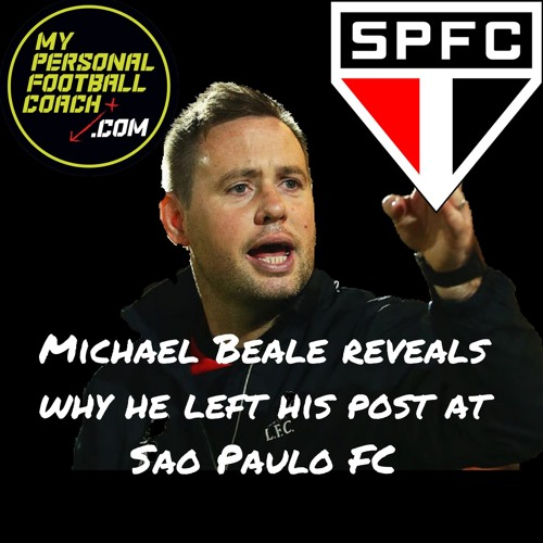 MPFC Soccer Development Podcast Special Michael Beale on Leaving Sao Paulo