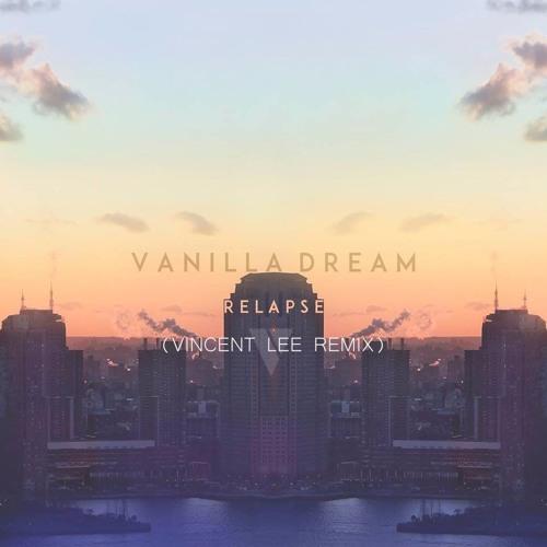 Vanilla Dream - Relapse (Vincent Lee Remix)